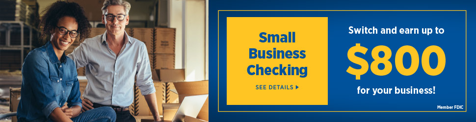 Small business checking switch and earn up to $800.